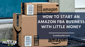 Start An Amazon FBA Business With Little Money