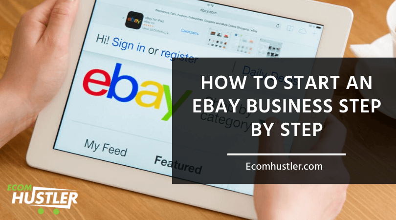 How To Start An eBay Business Step By Step