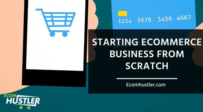 Ecommerce Business from Scratc